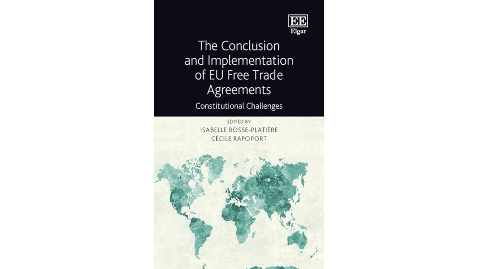 The Conclusion and Implementation of EU Free Trade Agreements. Constitutional Challenges